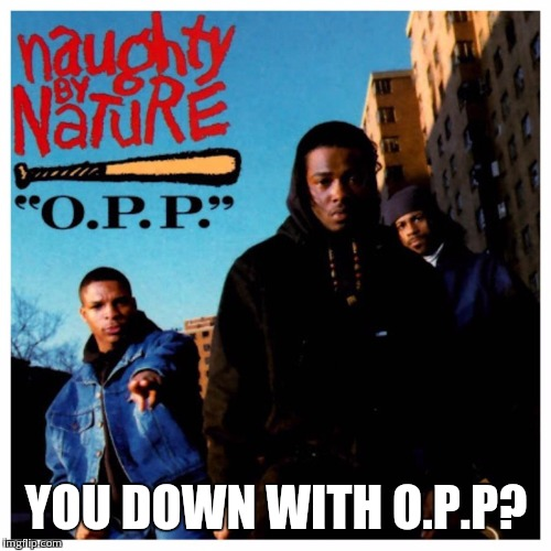 YOU DOWN WITH O.P.P? | made w/ Imgflip meme maker