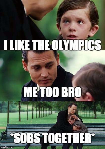 I LIKE THE OLYMPICS ME TOO BRO *SOBS TOGETHER* | image tagged in memes,finding neverland | made w/ Imgflip meme maker