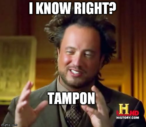 Ancient Aliens Meme | I KNOW RIGHT? TAMPON | image tagged in memes,ancient aliens | made w/ Imgflip meme maker