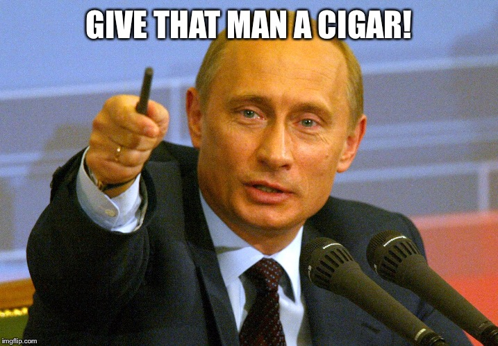You know who you are, have a cigar on ol' Vladimir.   Go on.  You deserve it.  |  GIVE THAT MAN A CIGAR! | image tagged in vladimir putin pointing,vladimir putin,vladimir putin smiling,cigar,dank meme,good job | made w/ Imgflip meme maker