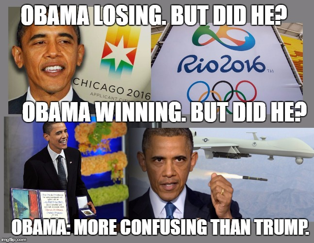 When a Loss is a Win, and a Win is a Loss. | OBAMA LOSING. BUT DID HE? OBAMA WINNING. BUT DID HE? OBAMA: MORE CONFUSING THAN TRUMP. | image tagged in obama losing and winning,trump,olympics,2016 olympics,nobel peace prize,drones | made w/ Imgflip meme maker