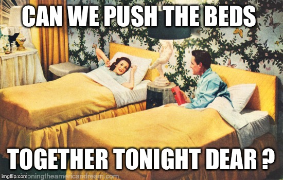 CAN WE PUSH THE BEDS TOGETHER TONIGHT DEAR ? | made w/ Imgflip meme maker