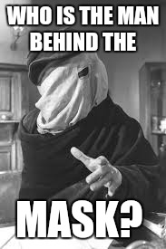 WHO IS THE MAN BEHIND THE MASK? | made w/ Imgflip meme maker