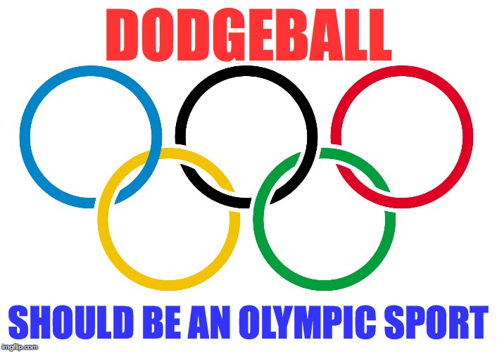 Olympics Logo | DODGEBALL SHOULD BE AN OLYMPIC SPORT | image tagged in olympics logo | made w/ Imgflip meme maker