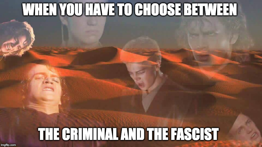 WHEN YOU HAVE TO CHOOSE BETWEEN THE CRIMINAL AND THE FASCIST | made w/ Imgflip meme maker