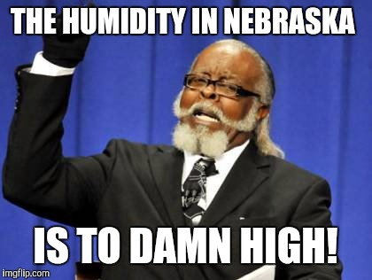 Too Damn High Meme | THE HUMIDITY IN NEBRASKA IS TO DAMN HIGH! | image tagged in memes,too damn high | made w/ Imgflip meme maker