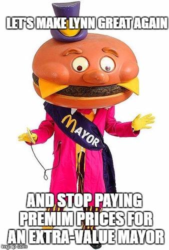 REFILL NOT REELECT | LET'S MAKE LYNN GREAT AGAIN AND STOP PAYING PREMIM PRICES FOR AN EXTRA-VALUE MAYOR | image tagged in mayor mccheese,mayor,election,memes | made w/ Imgflip meme maker