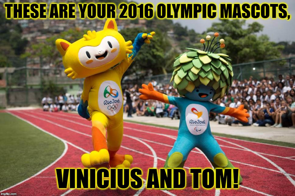 At Least They Didn't End Up Being Name Monkey Mcmonkeyface and Planty Mcplantface... | THESE ARE YOUR 2016 OLYMPIC MASCOTS, VINICIUS AND TOM! | image tagged in memes,2016 rio olympics,mascots,vinicius and tom,funny,awesome | made w/ Imgflip meme maker
