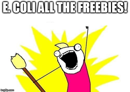 X All The Y Meme | E. COLI ALL THE FREEBIES! | image tagged in memes,x all the y | made w/ Imgflip meme maker
