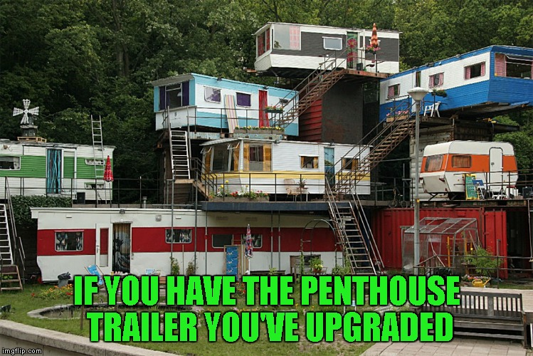 IF YOU HAVE THE PENTHOUSE TRAILER YOU'VE UPGRADED | made w/ Imgflip meme maker