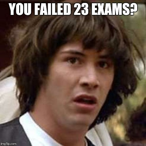 Conspiracy Keanu Meme | YOU FAILED 23 EXAMS? | image tagged in memes,conspiracy keanu | made w/ Imgflip meme maker