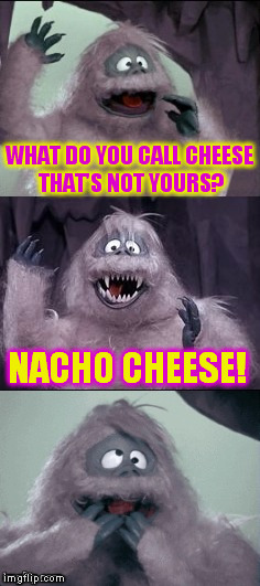 Bumble's Joke ( A Mr.Jingles template) Joke and colors from Mini DashHopes | WHAT DO YOU CALL CHEESE THAT'S NOT YOURS? NACHO CHEESE! | image tagged in bumble's joke,funny meme,frosty,jokes,cheese,laughs | made w/ Imgflip meme maker