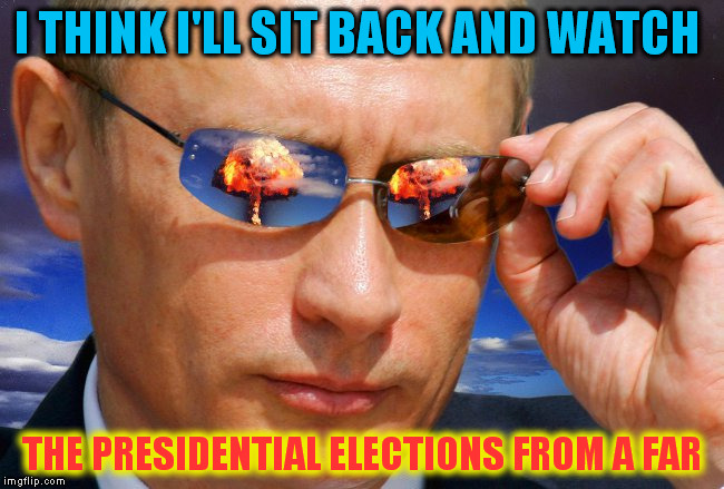 Putin Nuke (A OlympianProduct Template)  |  I THINK I'LL SIT BACK AND WATCH; THE PRESIDENTIAL ELECTIONS FROM A FAR | image tagged in putin nuke,putin,presidential race,vladimir putin,watching,funny meme | made w/ Imgflip meme maker