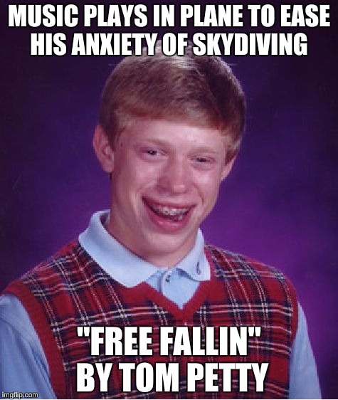 "Bad Luck Brian Meme | MUSIC PLAYS IN PLANE TO EASE HIS ANXIETY OF SKYDIVING ""FREE FALLIN""  BY TOM PETTY 