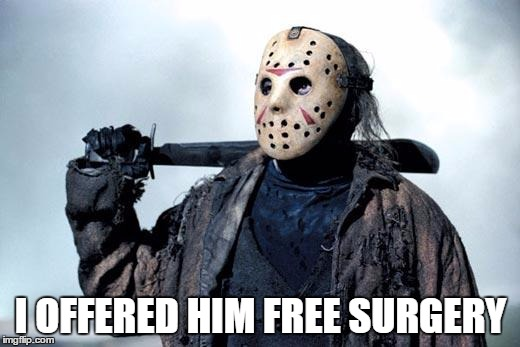 I OFFERED HIM FREE SURGERY | made w/ Imgflip meme maker