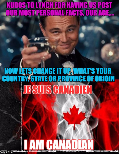 We did this last year, but we've lost some users, and gained some users, time for an update... | KUDOS TO LYNCH FOR HAVING US POST OUR MOST PERSONAL FACTS, OUR AGE,... NOW LETS CHANGE IT UP, WHAT'S YOUR COUNTRY, STATE OR PROVINCE OF ORIG | image tagged in sewmyeyesshut,funny memes,where ya from | made w/ Imgflip meme maker