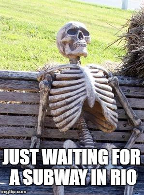The Olympics Are Really Messing Things Up For The Locals |  JUST WAITING FOR A SUBWAY IN RIO | image tagged in memes,waiting skeleton,2016 olympics,olympics,olympianproduct | made w/ Imgflip meme maker