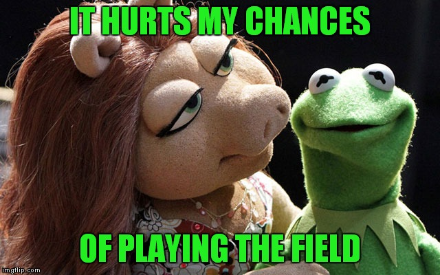 IT HURTS MY CHANCES OF PLAYING THE FIELD | made w/ Imgflip meme maker