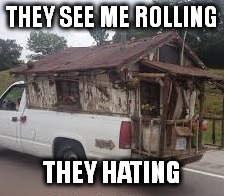 THEY SEE ME ROLLING THEY HATING | made w/ Imgflip meme maker