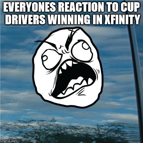 When cup drivers win in Xfinity.. | EVERYONES REACTION TO CUP DRIVERS WINNING IN XFINITY | image tagged in nascar,xfinity,drivers | made w/ Imgflip meme maker