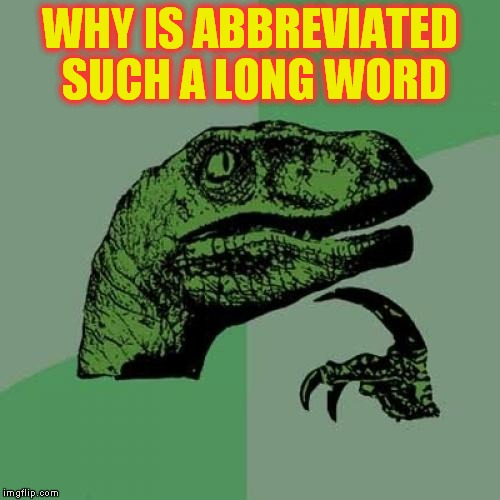 Philosoraptor Meme | WHY IS ABBREVIATED SUCH A LONG WORD | image tagged in memes,philosoraptor | made w/ Imgflip meme maker
