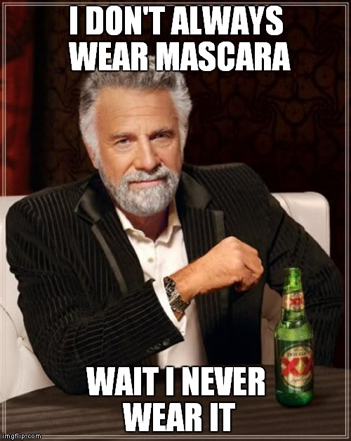The Most Interesting Man In The World Meme | I DON'T ALWAYS WEAR MASCARA WAIT I NEVER WEAR IT | image tagged in memes,the most interesting man in the world | made w/ Imgflip meme maker