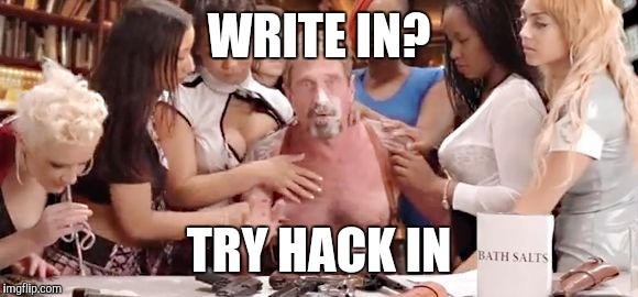 WRITE IN? TRY HACK IN | image tagged in make america fun again | made w/ Imgflip meme maker