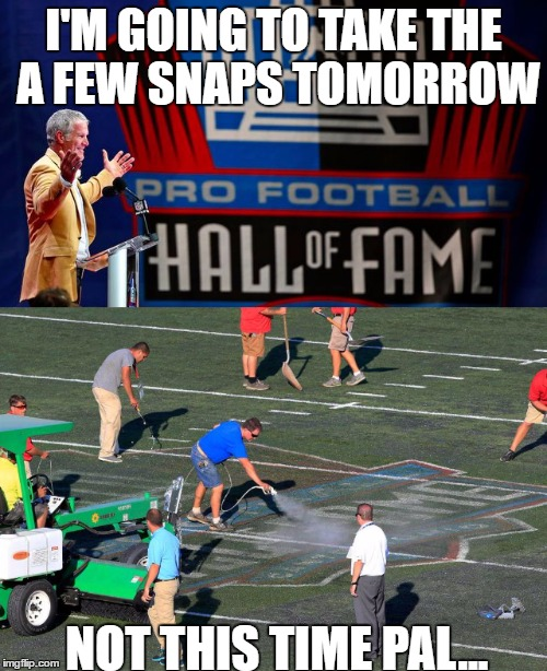I'M GOING TO TAKE THE A FEW SNAPS TOMORROW; NOT THIS TIME PAL... | image tagged in hof,brett favre,nfl,nfl memes,hall of fame,retirement | made w/ Imgflip meme maker