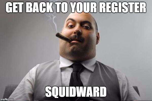 GET BACK TO YOUR REGISTER SQUIDWARD | made w/ Imgflip meme maker