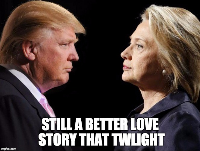 Trump vs Hillary |  STILL A BETTER LOVE STORY THAT TWLIGHT | image tagged in trump vs hillary | made w/ Imgflip meme maker