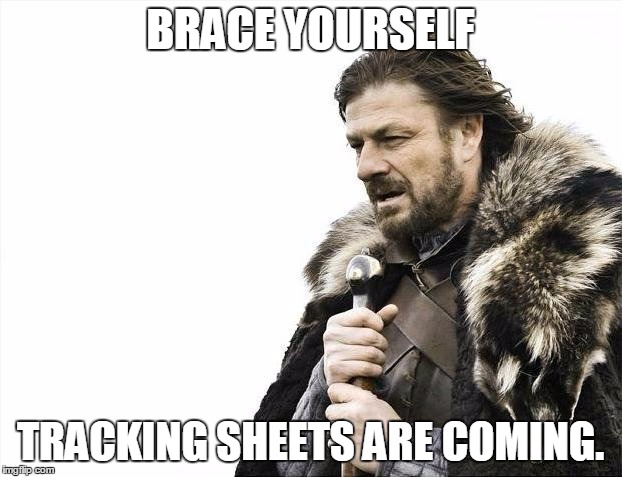 Brace Yourselves X is Coming |  BRACE YOURSELF; TRACKING SHEETS ARE COMING. | image tagged in memes,brace yourselves x is coming | made w/ Imgflip meme maker