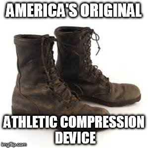 Combat Boots |  AMERICA'S ORIGINAL; ATHLETIC COMPRESSION DEVICE | image tagged in boots | made w/ Imgflip meme maker