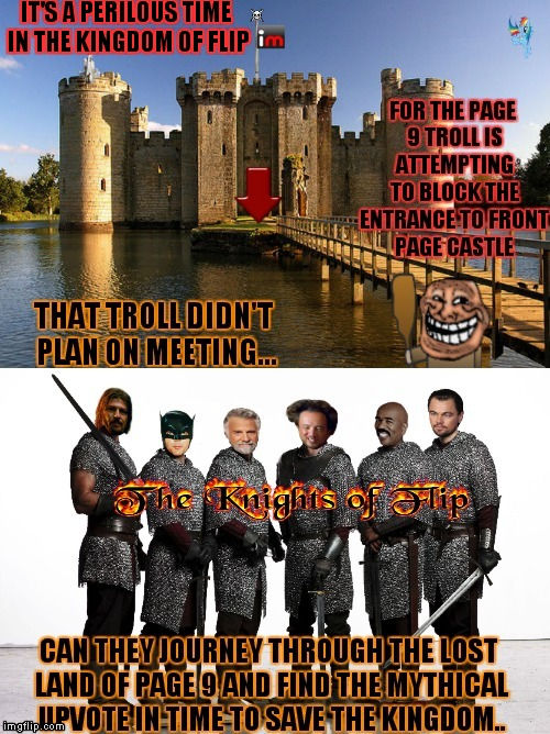 Will the knights make it past page 9? Can they defeat the troll? Will this even get out of submission?  | IT'S A PERILOUS TIME IN THE KINGDOM OF FLIP | image tagged in socrates,jying,memestrocity,page 9,choose wisely | made w/ Imgflip meme maker