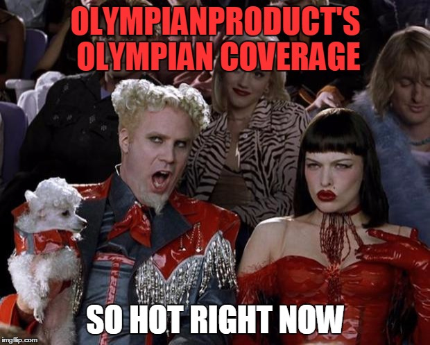Mugatu So Hot Right Now Meme | OLYMPIANPRODUCT'S OLYMPIAN COVERAGE SO HOT RIGHT NOW | image tagged in memes,mugatu so hot right now | made w/ Imgflip meme maker
