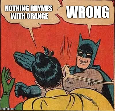 Batman Slapping Robin Meme | NOTHING RHYMES WITH ORANGE WRONG | image tagged in memes,batman slapping robin | made w/ Imgflip meme maker