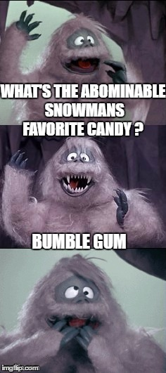 Abominable candy | WHAT'S THE ABOMINABLE SNOWMANS FAVORITE CANDY ? BUMBLE GUM | image tagged in bad pun,bumble's joke,memes,rudolph | made w/ Imgflip meme maker