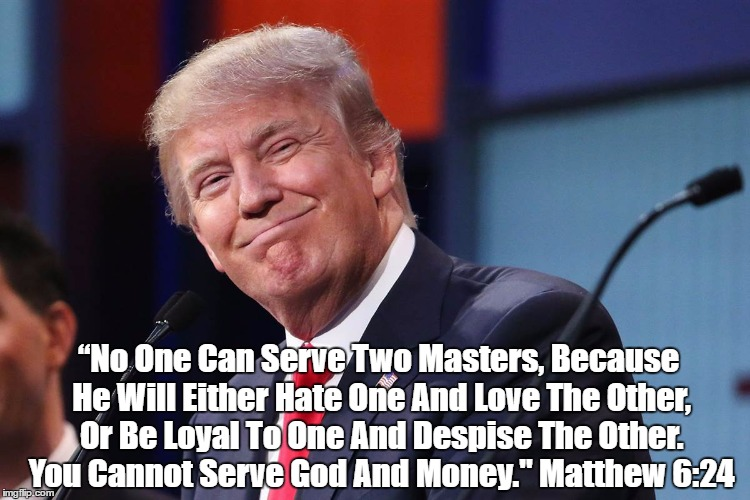 """No One Can Serve Two Masters, Because He Will Either Hate One And Love The Other, Or Be Loyal To One And Despise The Other. You Cannot Serv 