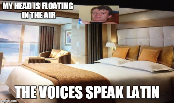 MY HEAD IS FLOATING IN THE AIR THE VOICES SPEAK LATIN | made w/ Imgflip meme maker