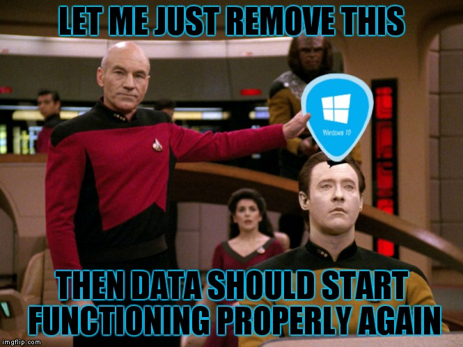 I told you not to click on that update Data! | LET ME JUST REMOVE THIS THEN DATA SHOULD START FUNCTIONING PROPERLY AGAIN | image tagged in captain picard,star trek,windows 10,remove | made w/ Imgflip meme maker