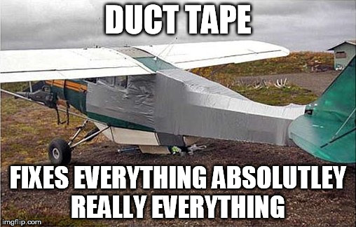 Duct Tape |  DUCT TAPE; FIXES EVERYTHING ABSOLUTLEY REALLY EVERYTHING | image tagged in duct tape | made w/ Imgflip meme maker