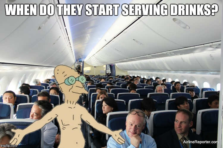WHEN DO THEY START SERVING DRINKS? | made w/ Imgflip meme maker