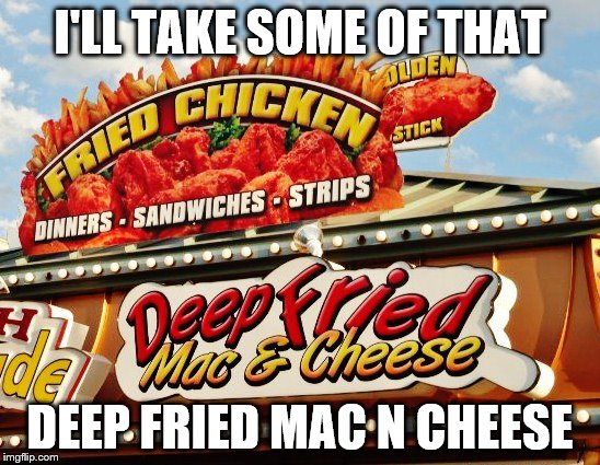 I'LL TAKE SOME OF THAT DEEP FRIED MAC N CHEESE | made w/ Imgflip meme maker