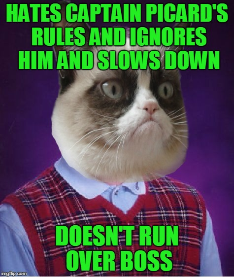 HATES CAPTAIN PICARD'S RULES AND IGNORES HIM AND SLOWS DOWN DOESN'T RUN OVER BOSS | made w/ Imgflip meme maker
