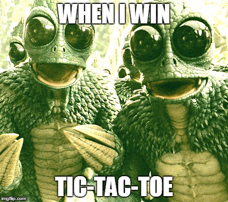 Lizards Playing Tic-Tac-Toe | WHEN I WIN TIC-TAC-TOE | image tagged in lizards | made w/ Imgflip meme maker