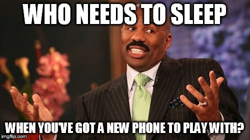 Steve Harvey Meme | WHO NEEDS TO SLEEP WHEN YOU'VE GOT A NEW PHONE TO PLAY WITH? | image tagged in memes,steve harvey | made w/ Imgflip meme maker