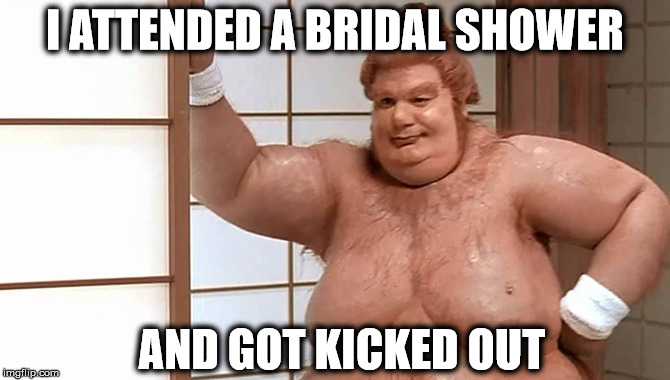 I ATTENDED A BRIDAL SHOWER AND GOT KICKED OUT | made w/ Imgflip meme maker