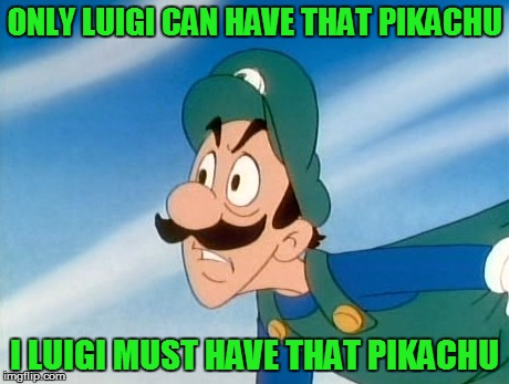 ONLY LUIGI CAN HAVE THAT PIKACHU I LUIGI MUST HAVE THAT PIKACHU | made w/ Imgflip meme maker
