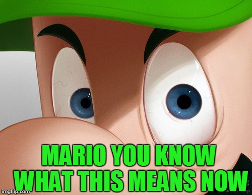 MARIO YOU KNOW WHAT THIS MEANS NOW | made w/ Imgflip meme maker