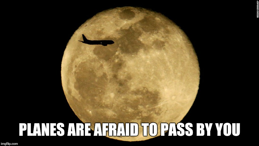 PLANES ARE AFRAID TO PASS BY YOU | made w/ Imgflip meme maker