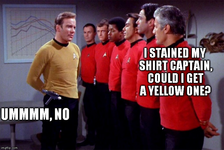 UMMMM, NO I STAINED MY SHIRT CAPTAIN, COULD I GET A YELLOW ONE? | made w/ Imgflip meme maker